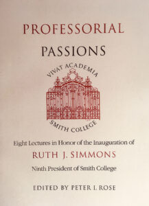 Professorial Passions: Eight Lectures in Honor of the Inauguration of Ruth J. Simmons, Ninth President of Smith College, Edited by Peter I. Rose