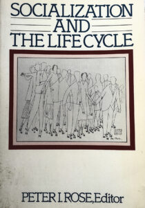 Socialization and the Life Cycle, Peter I. Rose, Editor
