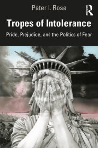 Tropes of Intolerance: Pride, Prejudice, and the Politics of Fear by Peter I. Rose